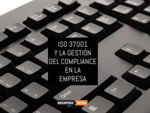 ISO 37001 y la gestión del compliance